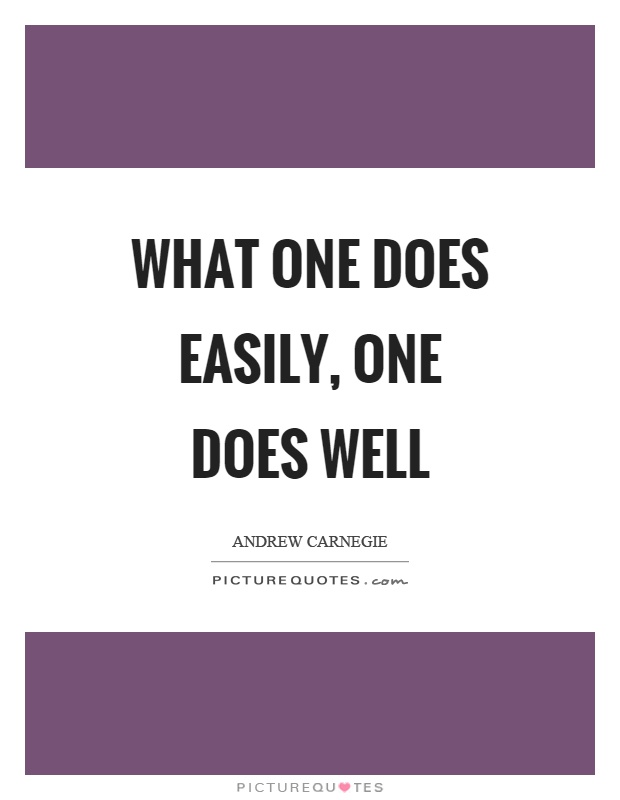 What one does easily, one does well Picture Quote #1