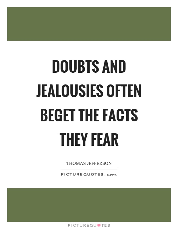 Doubts and jealousies often beget the facts they fear Picture Quote #1
