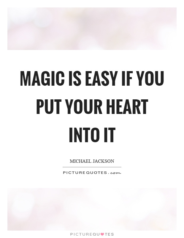 Magic is easy if you put your heart into it Picture Quote #1