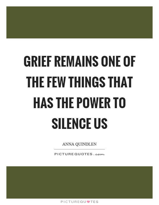 Grief remains one of the few things that has the power to silence us Picture Quote #1