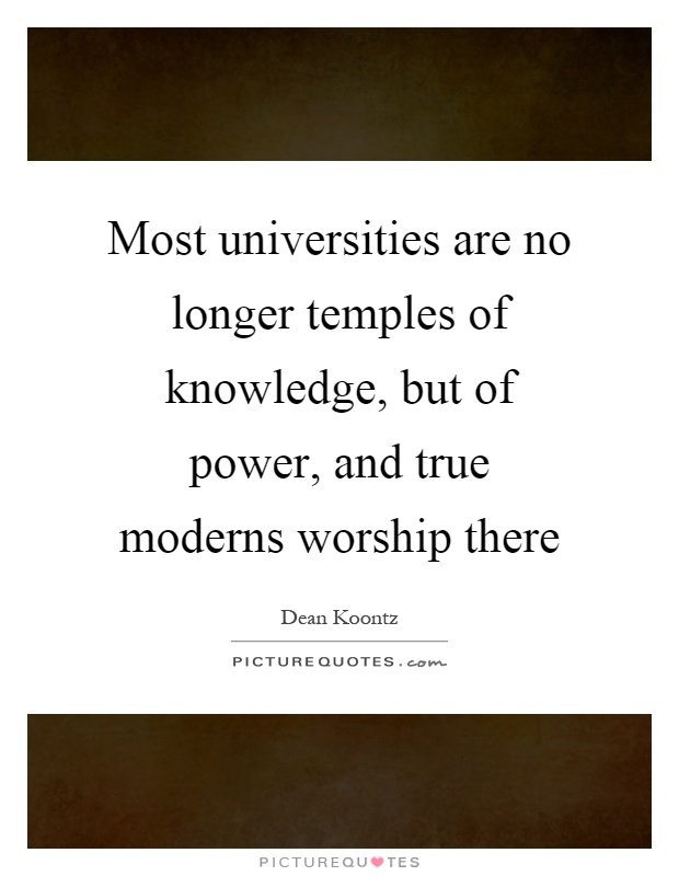 Most universities are no longer temples of knowledge, but of power, and true moderns worship there Picture Quote #1