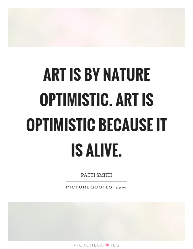 Art is by nature optimistic. Art is optimistic because it is alive Picture Quote #1