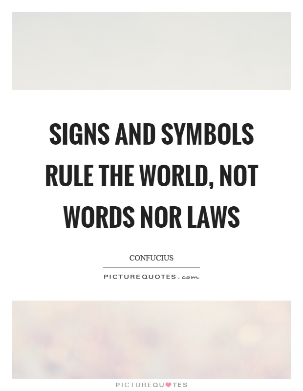 Signs and symbols rule the world, not words nor laws Picture Quote #1