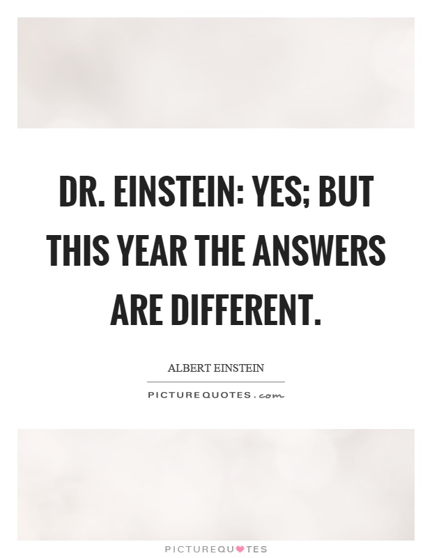 dr einstein yes but this year the answers are different