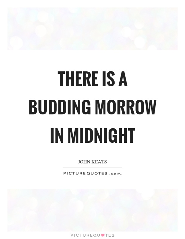 There is a budding morrow in midnight Picture Quote #1