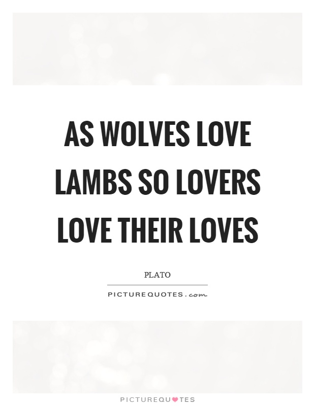 As wolves love lambs so lovers love their loves Picture Quote #1