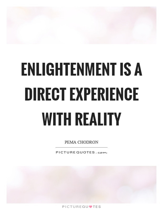 Enlightenment is a direct experience with reality Picture Quote #1