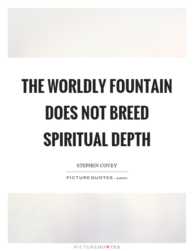 The worldly fountain does not breed spiritual depth Picture Quote #1