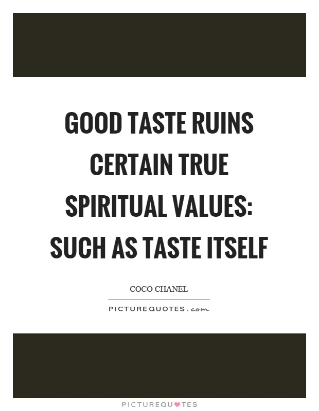 Good taste ruins certain true spiritual values: such as taste itself Picture Quote #1