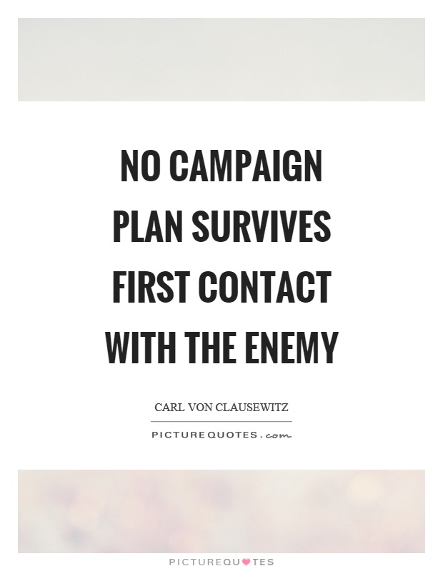 No campaign plan survives first contact with the enemy Picture Quote #1
