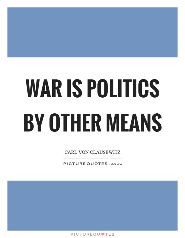 War is politics by other means Picture Quote #1