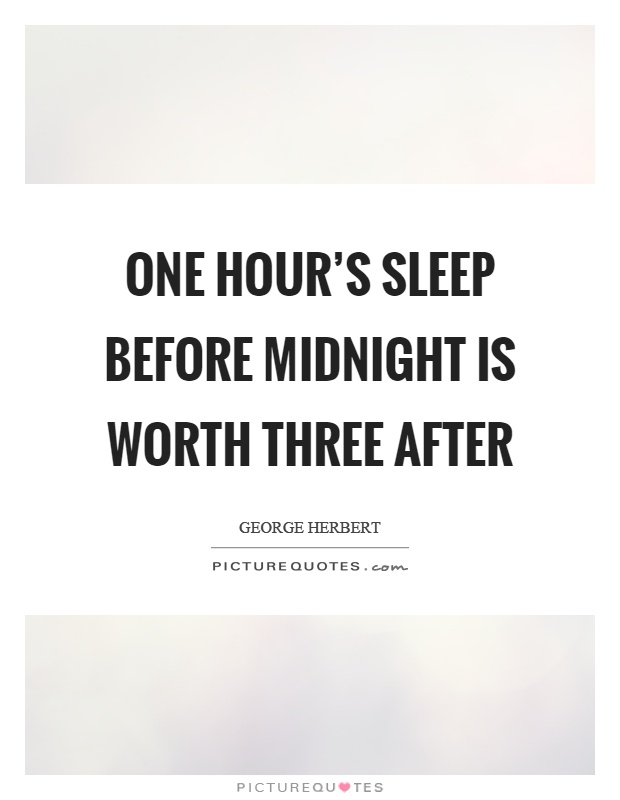 One hour's sleep before midnight is worth three after Picture Quote #1