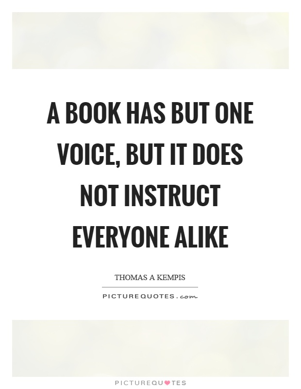 A book has but one voice, but it does not instruct everyone alike Picture Quote #1