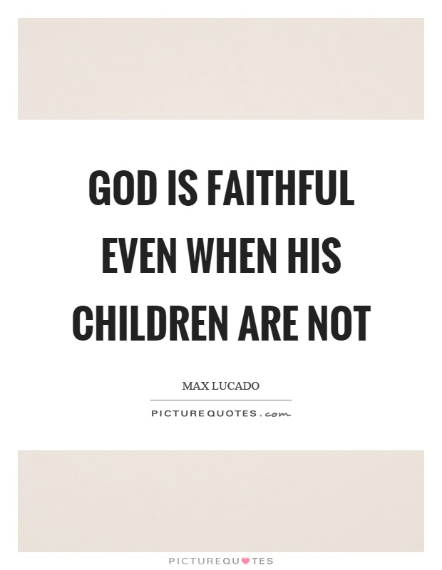 God is faithful even when his children are not Picture Quote #1