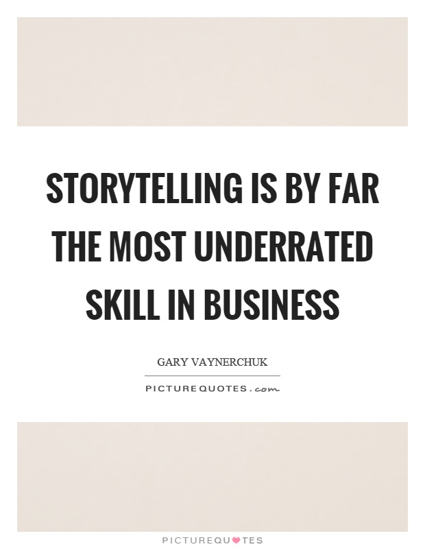 Storytelling is by far the most underrated skill in business Picture Quote #1
