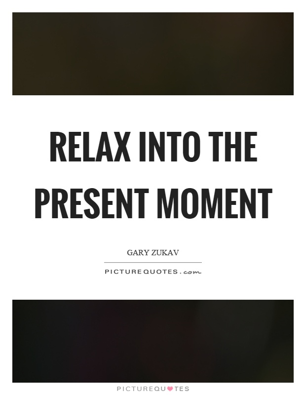 Relax into the present moment Picture Quote #1
