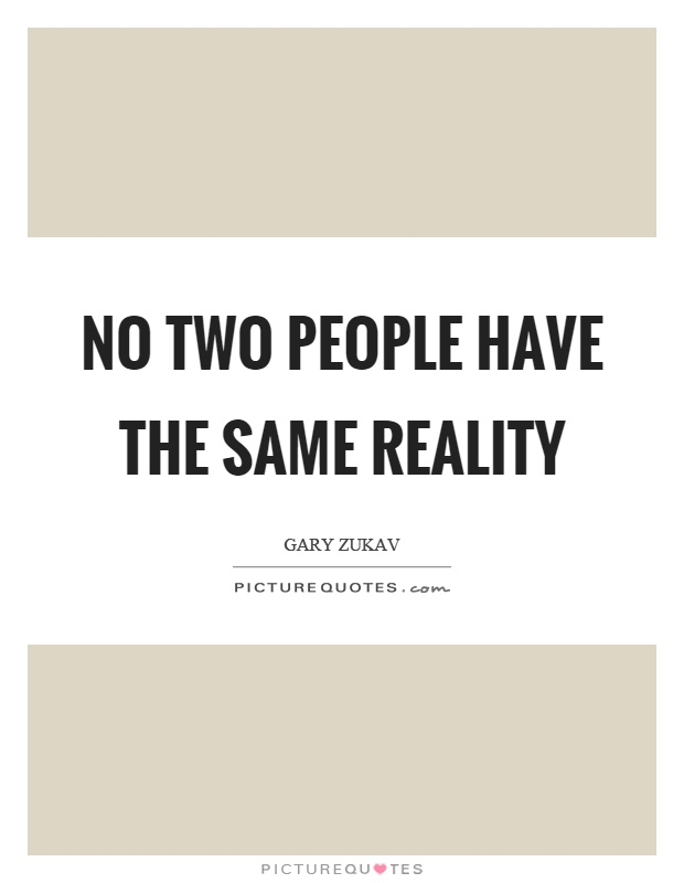 No two people have the same reality Picture Quote #1