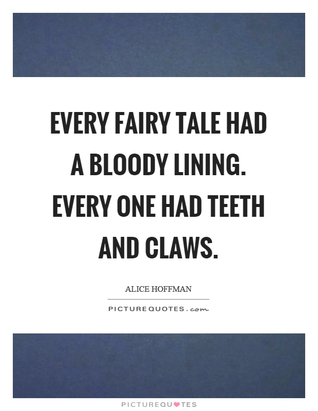 Every fairy tale had a bloody lining. Every one had teeth and claws Picture Quote #1