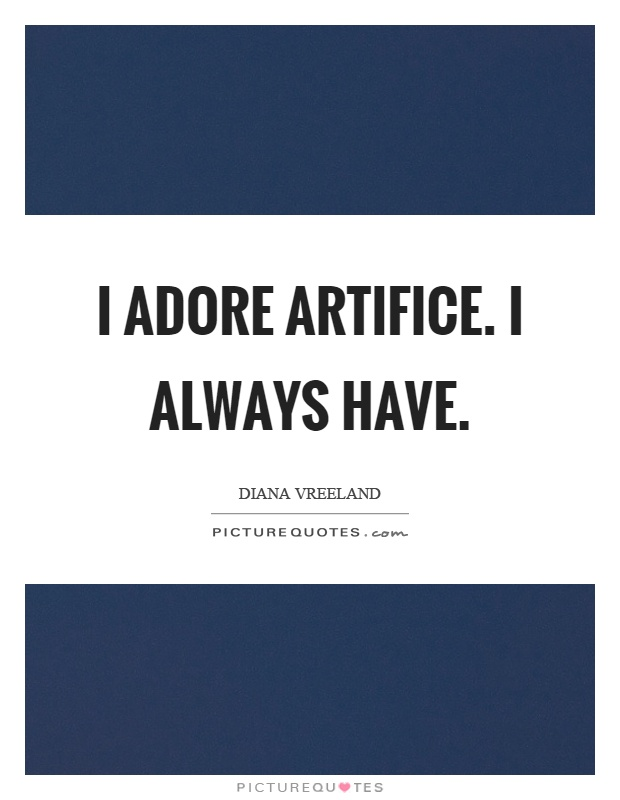 I adore artifice. I always have Picture Quote #1