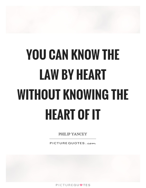 You can know the law by heart without knowing the heart of it Picture Quote #1