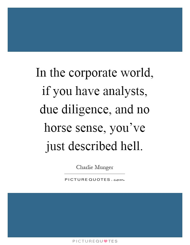 In the corporate world, if you have analysts, due diligence, and no horse sense, you've just described hell Picture Quote #1