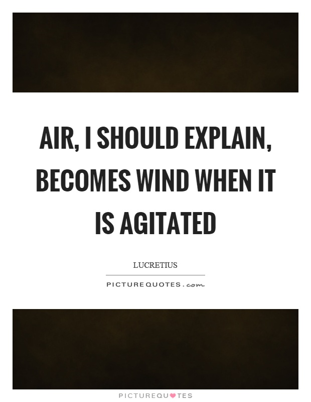Air, I should explain, becomes wind when it is agitated Picture Quote #1