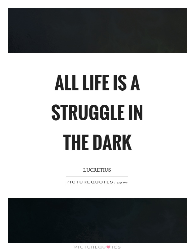 All life is a struggle in the dark Picture Quote #1