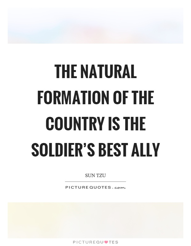The natural formation of the country is the soldier's best ally Picture Quote #1