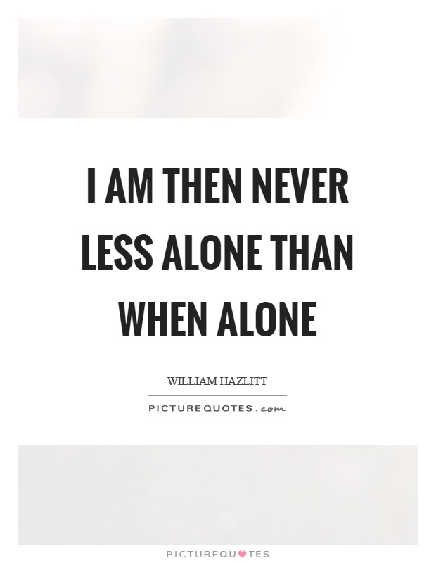 I am then never less alone than when alone Picture Quote #1