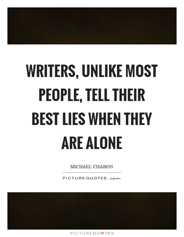 Writers, unlike most people, tell their best lies when they are alone Picture Quote #1