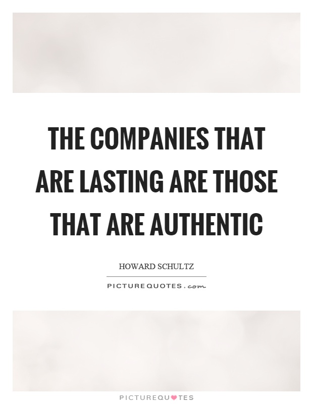 The companies that are lasting are those that are authentic Picture Quote #1
