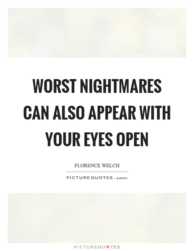 Worst nightmares can also appear with your eyes open Picture Quote #1