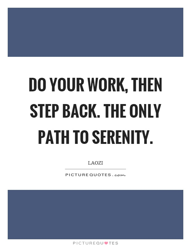 Do your work, then step back. The only path to serenity Picture Quote #1