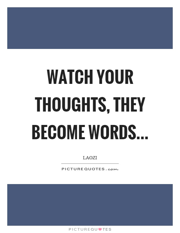 Watch your thoughts, they become words Picture Quote #1