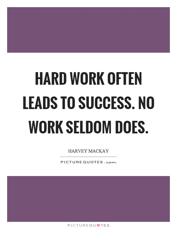 Hard work often leads to success. No work seldom does Picture Quote #1
