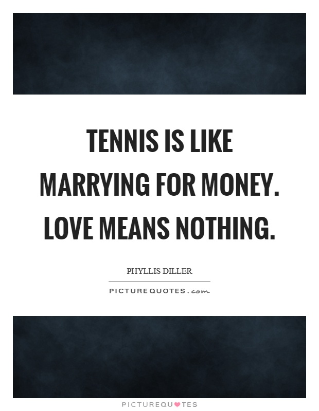 Tennis is like marrying for money. Love means nothing Picture Quote #1