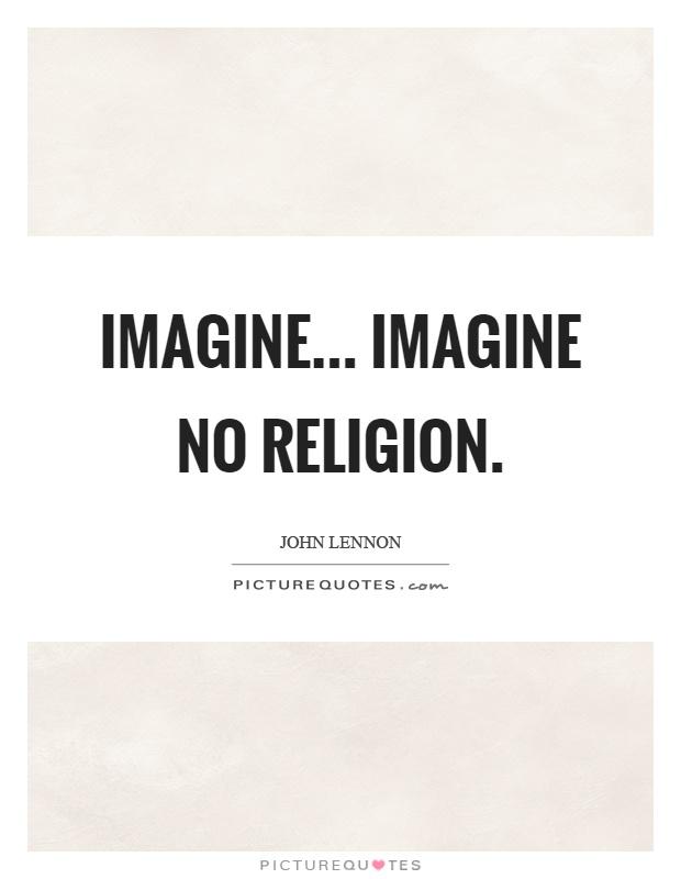 Imagine... Imagine no religion Picture Quote #1