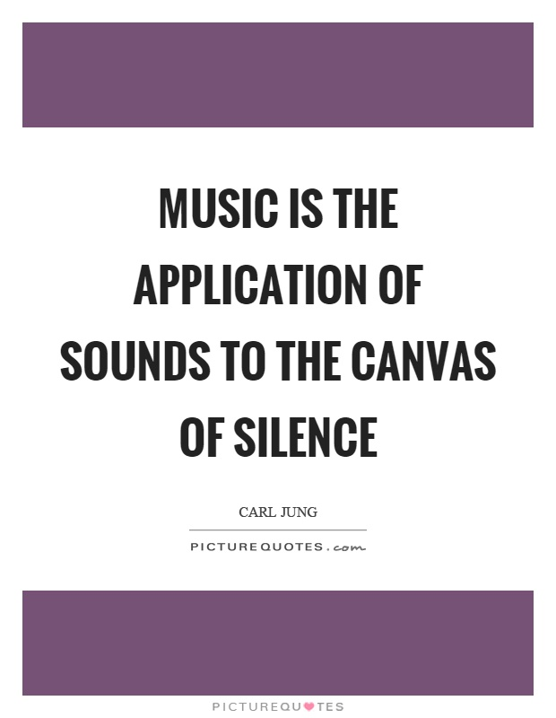 Music is the application of sounds to the canvas of silence Picture Quote #1