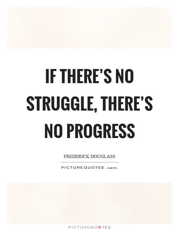 If there's no struggle, there's no progress Picture Quote #1