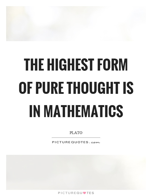 The highest form of pure thought is in mathematics Picture Quote #1
