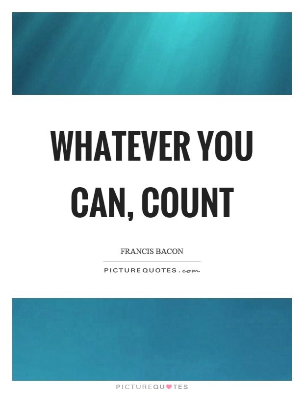 Whatever you can, count Picture Quote #1