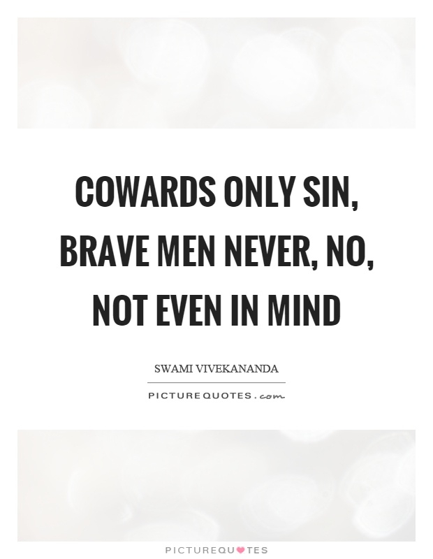 Cowards only sin, brave men never, no, not even in mind Picture Quote #1
