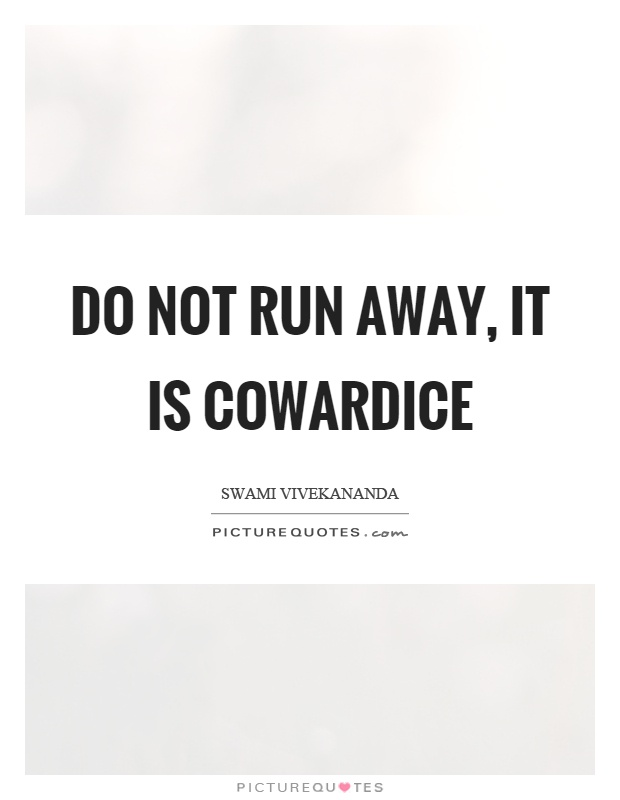 Do not run away, it is cowardice Picture Quote #1