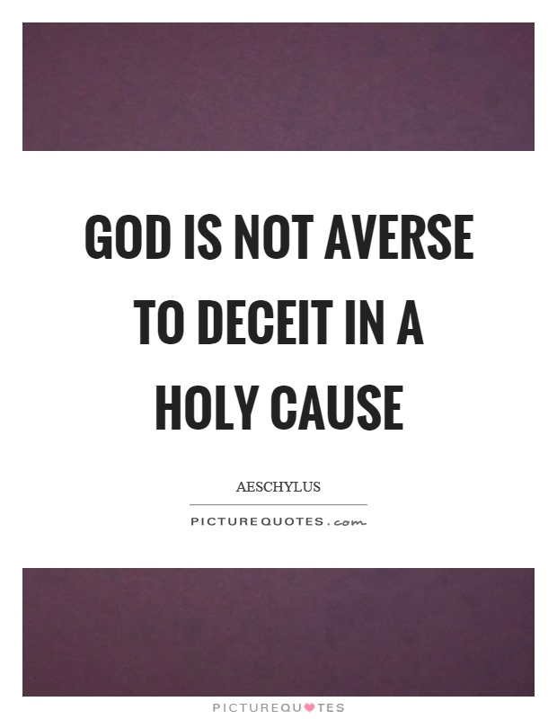 God is not averse to deceit in a holy cause Picture Quote #1