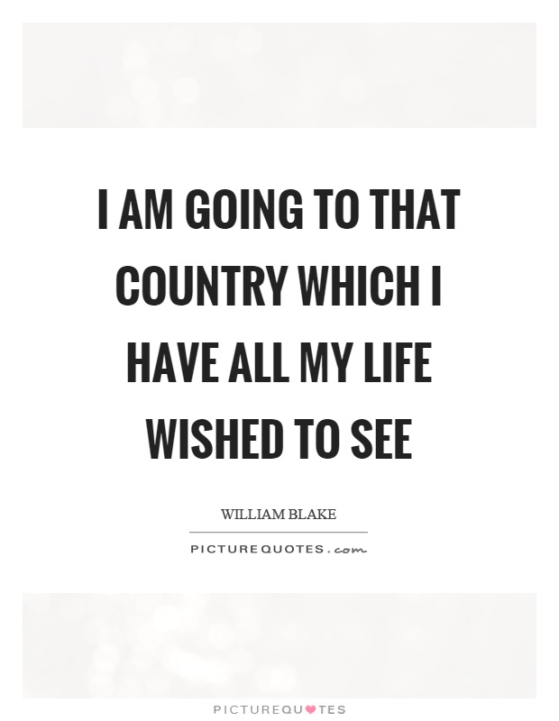 I am going to that country which I have all my life wished to see Picture Quote #1