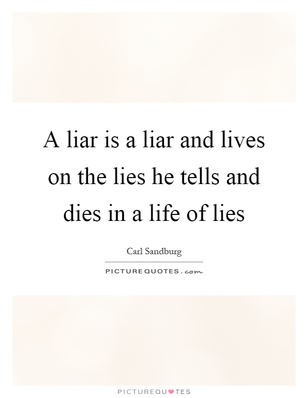 A liar is a liar and lives on the lies he tells and dies in a life of lies Picture Quote #1