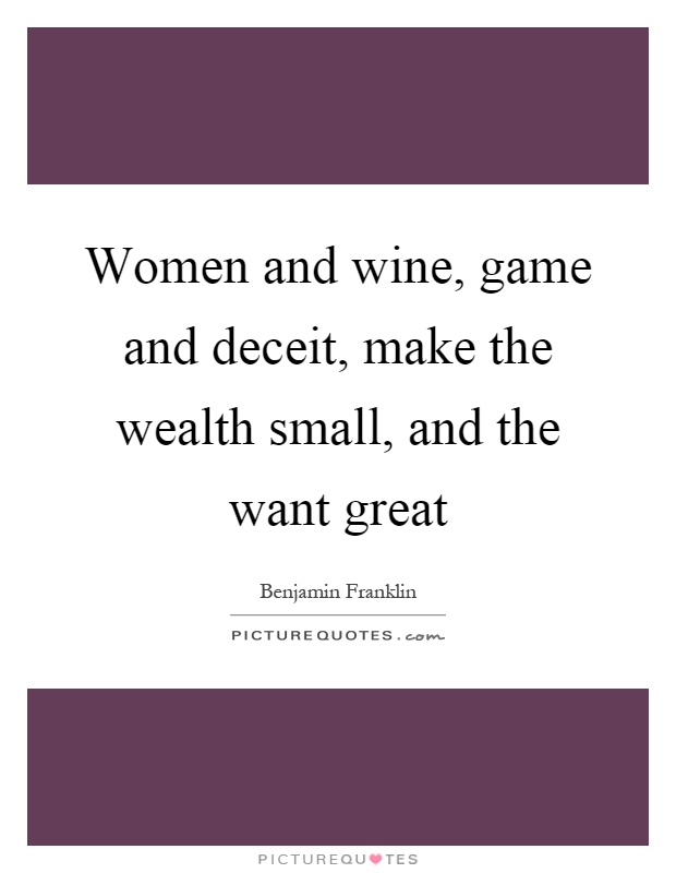 Women and wine, game and deceit, make the wealth small, and the want great Picture Quote #1