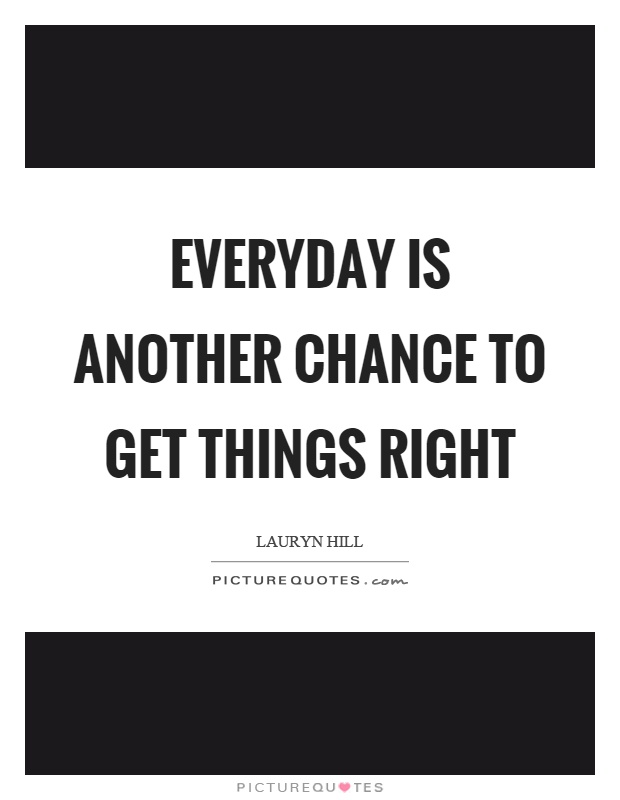 Everyday is another chance to get things right Picture Quote #1