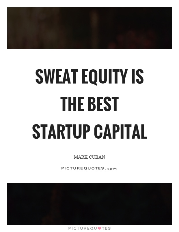 Sweat equity is the best startup capital Picture Quote #1