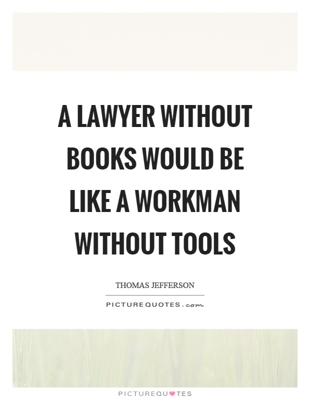 A lawyer without books would be like a workman without tools Picture Quote #1